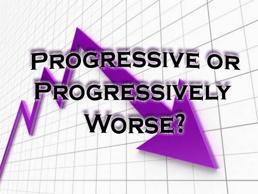 Progressive or Progressively Worse?